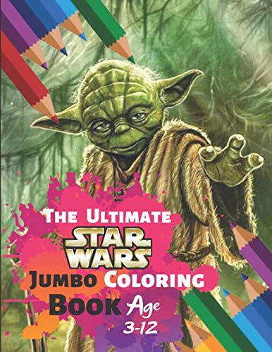 The Ultimate Star Wars Coloring Book Age 3-12: Great Coloring Book for Kids and Any Fan of Star Wars (Perfect for Children) With 33 High-quality Illustration