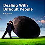 Dealing with Difficult People | Ken Pierce