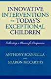 Innovative Interventions for Today's Exceptional Children, Anthony Scannella and Sharon McCarthy, 157886870X