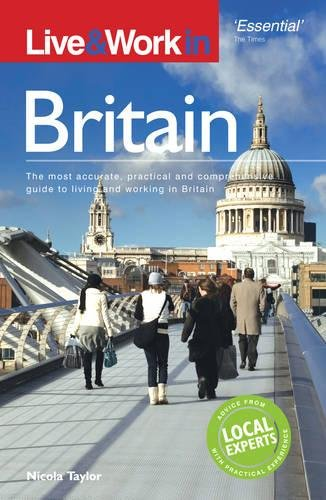 Live & Work in Britain: The Most Accurate, Practical and Comprehensive Guide to Living and Working In Britain (Live & Work - Vacation Work Publications) (Home Country Jobs Products)