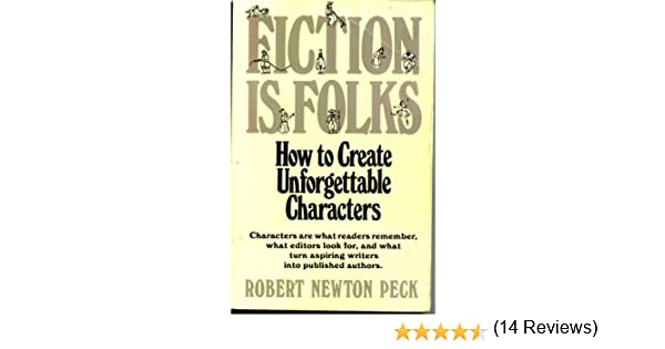 Fiction Is Folks: How to Create Unforgettable Characters: Robert ...