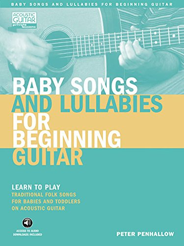 Baby Songs and Lullabies for Beginning Guitar: Learn to Play Traditional Folk Songs for Babies and Toddlers on Acoustic Guitar