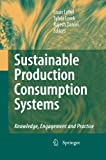 Sustainable Production Consumption Systems : Knowledge, Engagement and Practice, Lebel, Louis and Lorek, Sylvia, 9400791739