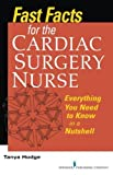 download ebook fast facts for the cardiac surgery nurse: everything you need to know in a nutshell (fast facts (springer)) by tanya hodge ms rn cns ccrn (2011-06-20) pdf epub