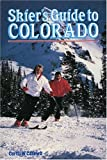 Skier's Guide to Colorado, Curtis W. Casewit, 0884150461