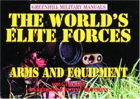 The World's Elite Forces: Arms and Equipment (Greenhill Military (Elite Forces Manual)