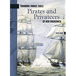 Trimming Yankee Sails: Pirates and Privateers of New Brunswick (New Brunswick Military Heritage Series)