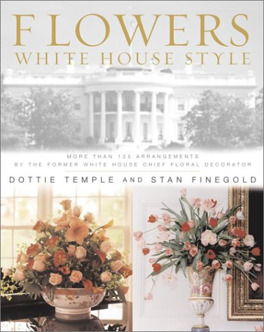 Flowers, White House Style: With 100 Original Designs by the Former White House Chief Floral Decorator