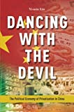 img - for Dancing with the Devil: The Political Economy of Privatization in China book / textbook / text book