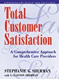 img - for Total Customer Satisfaction: A Comprehensive Approach for Health Care Providers book / textbook / text book