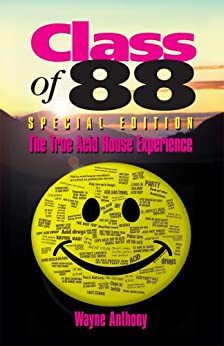 Class of 88 - The True Acid House Experience (Special Edition 2011) by [Anthony, Wayne]