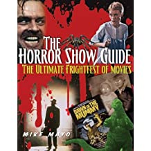 The Horror Show Guide: The Ultimate Frightfest of Movies