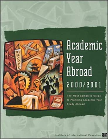 Academic Year Abroad 2000/2001: The Most Complete Guide to Planning Academic Year Study Abroad Download Epub Free
