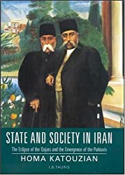 State and Society in Iran: The Eclipse of the Qajars  and the Emergence of the Pahlavis (Library of Modern Middle East Studies S.)