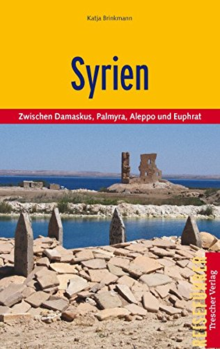 Syrien: Zwischen Damaskus, Palmyra, Aleppo und Euphrat (Trescher-Reihe Reisen)