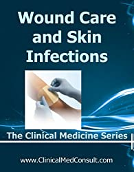 Wound Care and Skin Infections - 2016 (The Clinical Medicine Series Book 30)