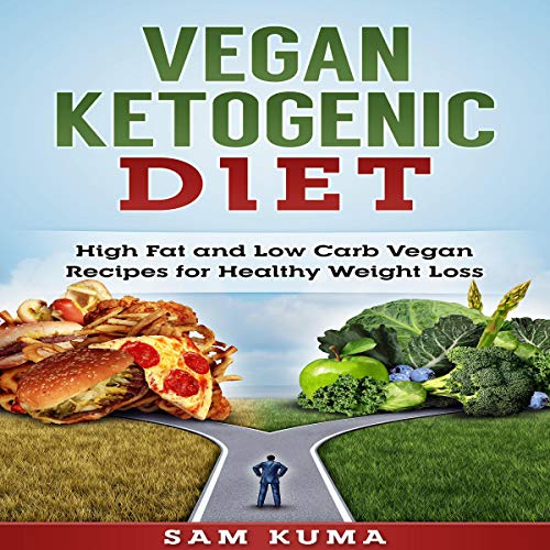 Vegan Ketogenic Diet: High Fat and Low Carb Vegan Recipes for Weight Loss by Sam Kuma