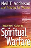 The Beginner's Guide to Spiritual Warfare, Neil T. Anderson and Timothy M. Warner, 1569552061