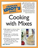 Complete Idiot's Guide to Cooking with Mixes, Ellen Brown, 1592571425
