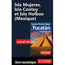 Isla Mujeres, Isla Contoy et Isla Holbox (Mexique) (French Edition)