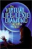 The Virtual Life of Lexie Diamond, Victoria Foyt, 0060825642