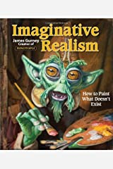 Imaginative Realism: How to Paint What Doesn't Exist (James Gurney Art) Paperback