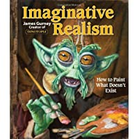 Imaginative Realism: How to Paint What Doesn't Exist (Volume 1)