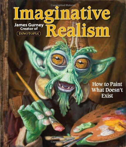 Imaginative Realism: How to Paint What Doesn't Exist (James Gurney Art)