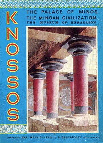 Knossos: The Palace of Minos; The Minoan Civilization; The Museum of Heraklion