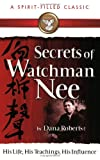 img - for Secrets Of Watchman Nee (A Spirit-Filled Classic): His Life, His Teachings, His Influence book / textbook / text book
