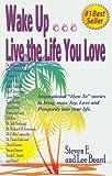 Wake upLive the Life You Love, E. Steven and Beard Lee, 0964470640