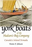 York Boats of the Hudson's Bay Company, Dennis F. Johnson, 1897252005
