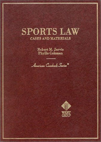 Sports Law Cases and Materials (American Casebook Series)