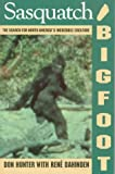 Sasquatch-Bigfoot : The Search for North America's Incredible Creature, Hunter, Don and Dahinden, Rene, 1895565286