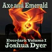 Axe and Emerald: The Everdark Saga, Volume 1 | Joshua Dyer