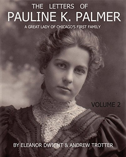 The Letters of Pauline Palmer: A Great Lady of Chicago's First Family (Volume 2)