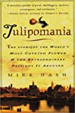Tulipomania : The Story of the World's Most Coveted Flower and the Extraordinary Passions It Aroused, Dash, Mike, 0783895143