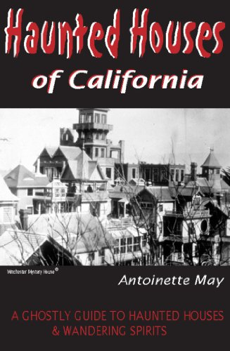 (Haunted Houses of California: A Ghostly Guide to Haunted Houses and Wandering)