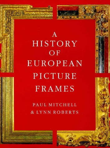 A History of European Picture Frames by Merrell Publishers