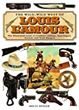 The Wild, Wild West of Louis L'Amour, Bruce Wexler, 0762423579