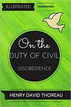 On the Duty of Civil Disobedience: By Henry David Thoreau : Illustrated & Unabridged