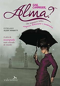 Alma?: Um romance sobre vampiros, lobisomens e sombrinhas