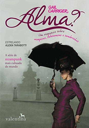 Alma?: Um romance sobre vampiros, lobisomens e sombrinhas (O Protetorado da Sombrinha)