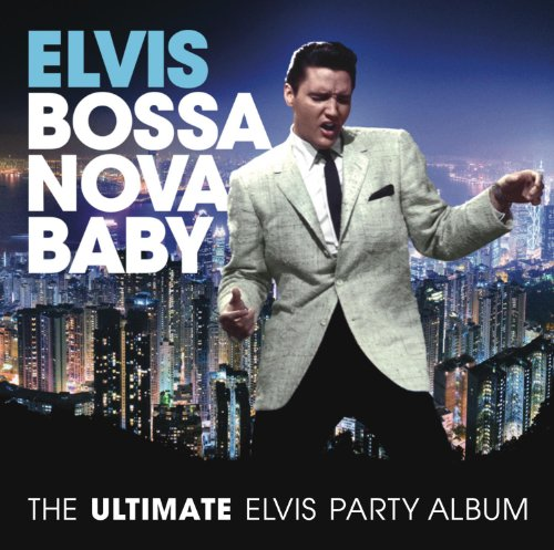 Bossa Nova Baby: The Ultimate Elvis Presley Party Album ()