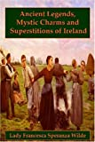 Ancient Legends, Mystic Charms, and Superstitions of Ireland, Lady Francesca Speranza Wilde, 1435731468