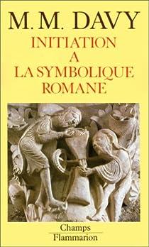 Initiation à la symbolique romane (XIIe siècle) par Davy