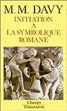 Initiation à la symbolique romane (XIIe siècle) par M.-M. (Marie-Madeleine) Davy