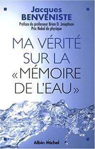 Ma vérité sur la mémoire de l'eau par Jacques Benveniste
