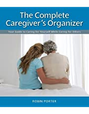 The Complete Caregiver's Organizer: Your Guide to Caring for Yourself While Caring for Others