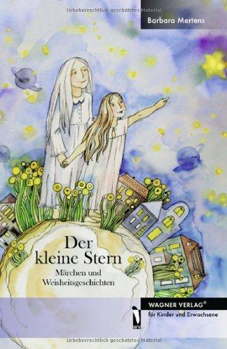 Der kleine Stern: Märchen und Weisheitsgeschichten